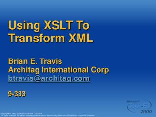 Using XSLT To Transform XML Brian E. Travis Architag International Corp btravis@architag 9-333