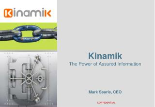 Kinamik  The Power of Assured Information Mark Searle, CEO