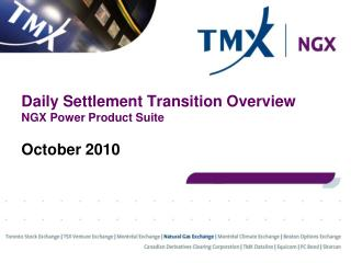 Daily Settlement Transition Overview NGX Power Product Suite