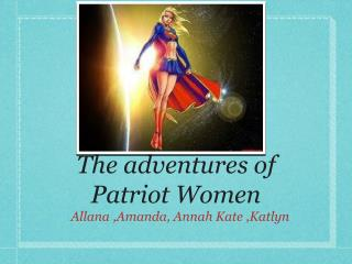 The adventures of Patriot Women