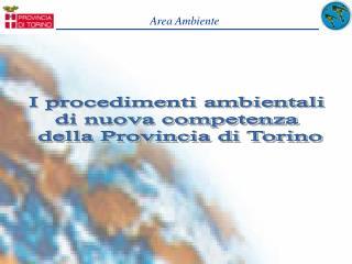 I procedimenti ambientali  di nuova competenza  della Provincia di Torino