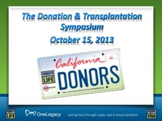 The Donation & Transplantation Symposium October 15, 2013