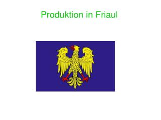 Produktion in Friaul