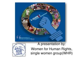 A presentation by: Women for Human Rights, single women group(WHR)
