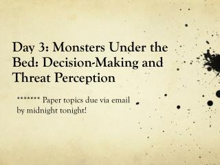 Day 3: Monsters Under the Bed:  Decision-Making and Threat Perception