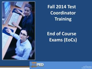 Fall 2014 Test Coordinator Training End of Course Exams ( EoCs )