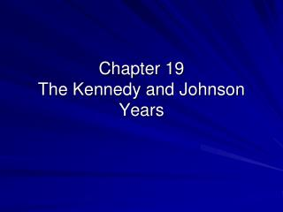 Chapter 19 The Kennedy and Johnson Years