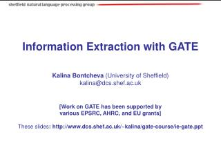 Information Extraction with GATE Kalina Bontcheva  (University of Sheffield) ‏