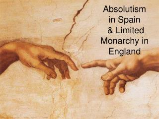 Absolutism in Spain  & Limited Monarchy in England