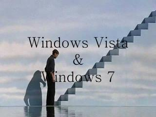 Windows Vista  & Windows 7