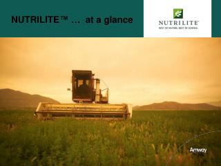 NUTRILITE ™ …   at a glance