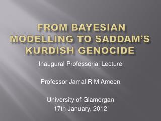 From Bayesian Modelling to Saddam's Kurdish Genocide