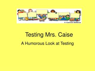 Testing Mrs. Caise