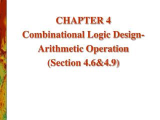 CHAPTER 4 Combinational Logic Design- Arithmetic Operation (Section 4.6&4.9)
