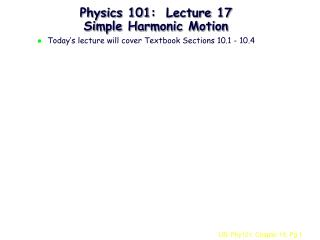 Physics 101:  Lecture 17 Simple Harmonic Motion