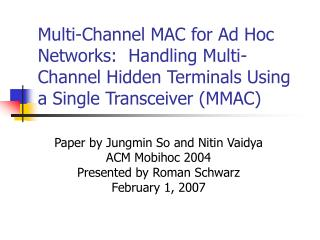 Multi-Channel MAC for Ad Hoc Networks:  Handling Multi-Channel Hidden Terminals Using a Single Transceiver (MMAC)
