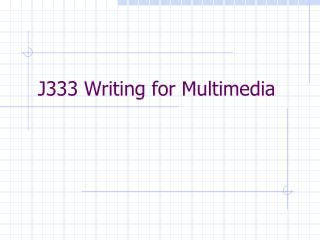J333 Writing for Multimedia