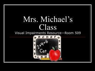 Mrs. Michael's Class Visual Impairments Resource—Room 509