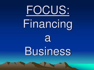 FOCUS: Financing  a  Business