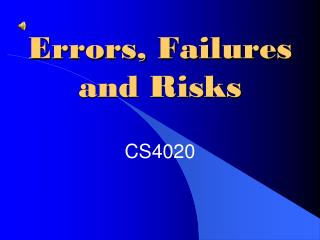 Errors, Failures and Risks