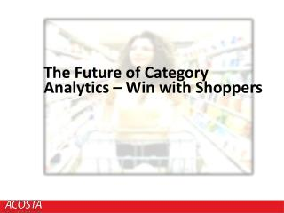 The Future of Category Analytics – Win with Shoppers
