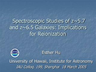 Spectroscopic Studies of z~5.7 and z~6.5 Galaxies: Implications for Reionization