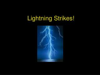 Lightning Strikes!