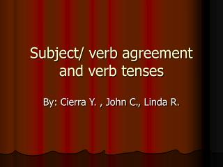 Subject/ verb agreement and verb tenses