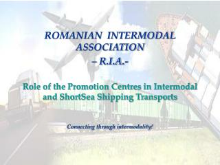 ROMANIAN  INTERMODAL  ASSOCIATION    R.I.A.-