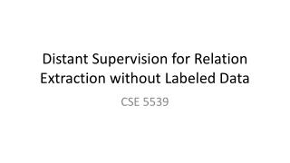 Distant Supervision for Relation Extraction without Labeled Data