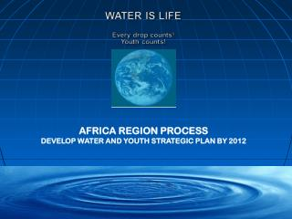 AFRICA REGION PROCESS  DEVELOP WATER AND YOUTH STRATEGIC PLAN BY 2012