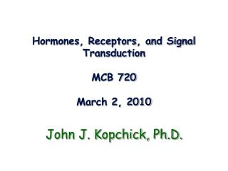 Hormones, Receptors, and Signal Transduction MCB 720 March 2, 2010