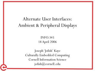 Alternate User Interfaces: Ambient & Peripheral Displays