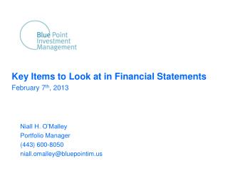 Key Items to Look at in Financial Statements February 7 th , 2013 Niall H. O'Malley