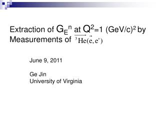 Extraction of  G E n  at  Q 2 =1 (GeV/c) 2  by Measurements of