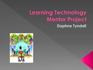 Learning  Technology  M entor  P roject