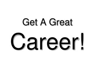Get A Great Career!