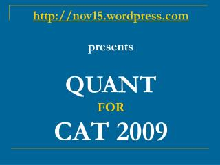 nov15.wordpress presents  QUANT  FOR CAT 2009