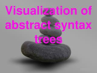Visualization of abstract syntax trees