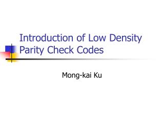 Introduction of Low Density Parity Check Codes