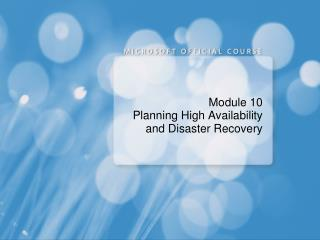 Module 10 Planning High Availability and Disaster Recovery