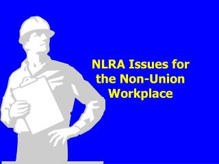 NLRA Issues for the Non-Union Workplace