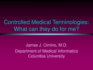 Controlled Medical Terminologies: What can they do for me?