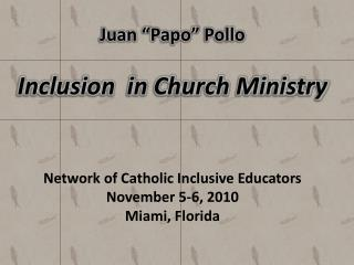 "Juan "" Papo ""  Pollo Inclusion  in Church Ministry"