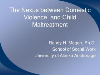 The Nexus between Domestic Violence and Child Maltreatment