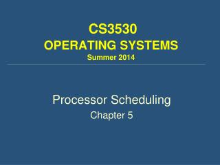 CS3530 OPERATING SYSTEMS Summer 2014