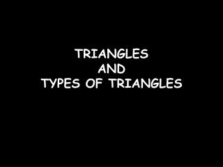 TRIANGLES  AND  TYPES OF TRIANGLES