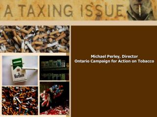 Michael Perley, Director Ontario Campaign for Action on Tobacco