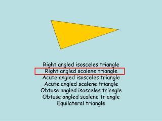 Right angled isosceles triangle Right angled scalene triangle Acute angled isosceles triangle