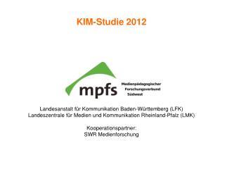KIM-Studie 2012 Landesanstalt für Kommunikation Baden-Württemberg (LFK)